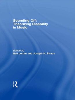 Sounding Off: Theorizing Disability in Music