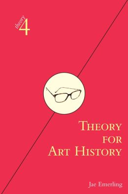 Theory for Art History: Adapted from Theory for Religious Studies, by William E. Deal and Timothy K. Beal