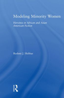 Modeling Minority Women: Heroines in African and Asian American Fiction
