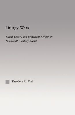 Liturgy Wars: Ritual Theory and Protestant Reform in Nineteenth-Century Zurich