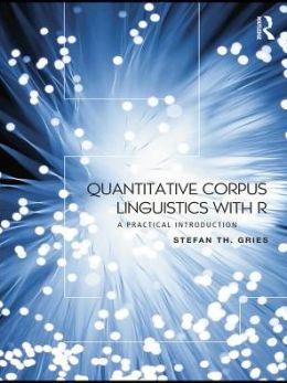Quantitative Corpus Linguistics with R: A Practical Introduction