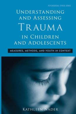 Understanding and Assessing Trauma in Children and Adolescents: Measures, Methods, and Youth in Context