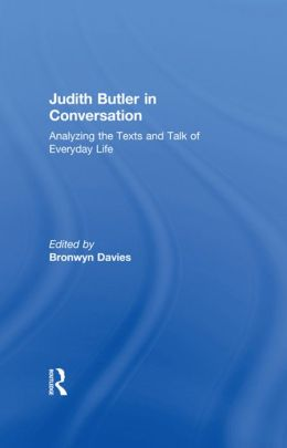 Judith Butler in Conversation: Analyzing the Texts and Talk of Everyday Life