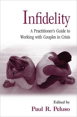 Infidelity: A Practitioner's Guide to Working with Couples in Crisis