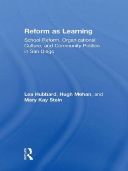 Reform as Learning: School Reform, Organizational Culture, and Community Politics in San Diego