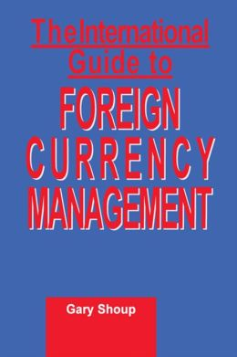 International Guide to Foreign Currency Management