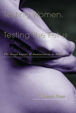 Testing Women, Testing the Fetus: The Social Impact of Amniocentesis in America