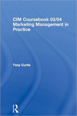 CIM Coursebook 03/04 Marketing Management in Practice