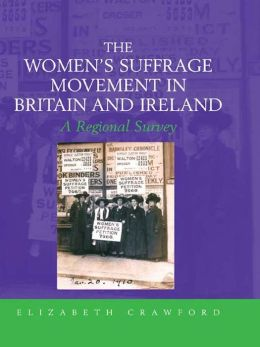 The Women's Suffrage Movement in Britain and Ireland: A Regional Survey
