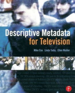Descriptive Metadata for Television: An End-to-End Introduction