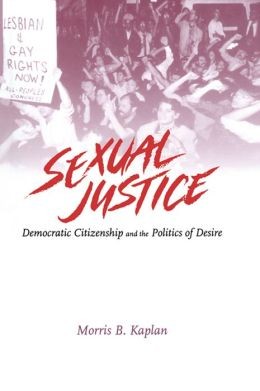 Sexual Justice: Democratic Citizenship and the Politics of Desire