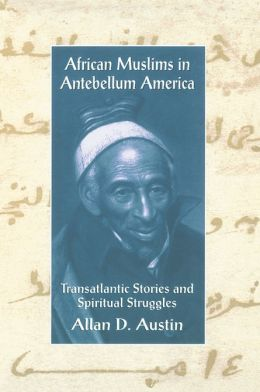 African Muslims in Antebellum America: Transatlantic Stories and Spiritual Struggles