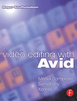 Video Editing with Avid: Media Composer, Symphony, Xpress