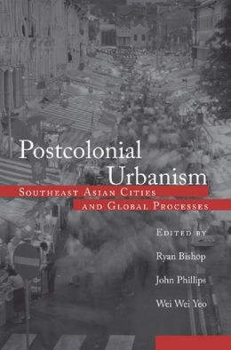 Postcolonial Urbanism: Southeast Asian Cities and Global Processes