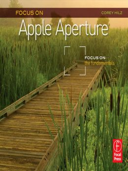 Focus On Apple Aperture: Focus on the Fundamentals