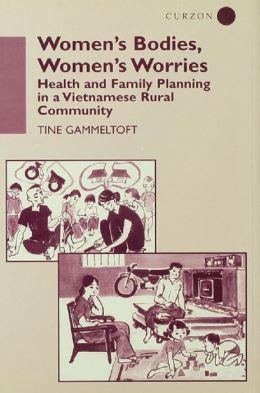 Women's Bodies Women's Worries: Health and Family Planning in a Vietnamese Rural Commune
