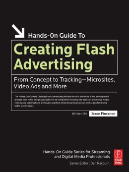 Creating Flash Advertising: From Concept to Tracking--Microsites, Video Ads and More