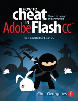 How to Cheat in Adobe Flash CC: The Art of Design and Animation