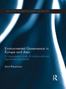 Environmental Governance in Europe and Asia: A Comparative Study of Institutional and Legislative Frameworks