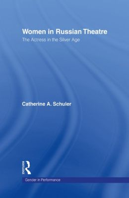 Women in Russian Theatre: The Actress in the Silver Age