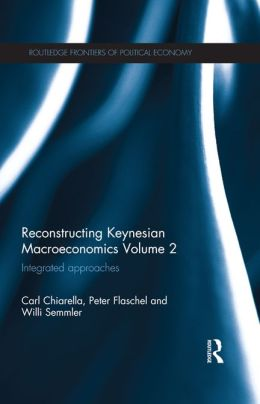 Reconstructing Keynesian Macroeconomics Volume 2: Integrated Approaches