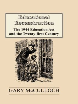 Educational Reconstruction: The 1944 Education Act and the Twenty-first Century