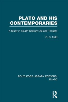 Plato and His Contemporaries (RLE: Plato): A Study in Fourth Century Life and Thought