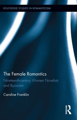 The Female Romantics: Nineteenth-century Women Novelists and Byronism