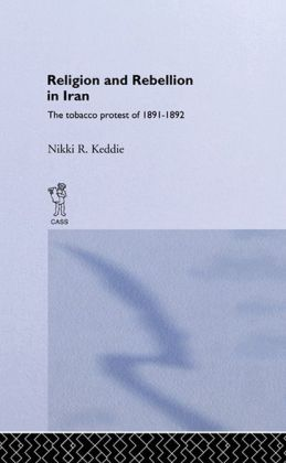 Religion and Rebellion in Iran: The Iranian Tobacco Protest of 1891-1982