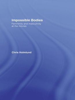 Impossible Bodies: Femininity and Masculinity at the Movies