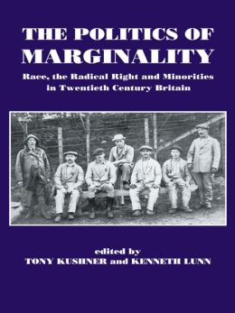 The Politics of Marginality: Race, the Radical Right and Minorities in Twentieth Century Britain