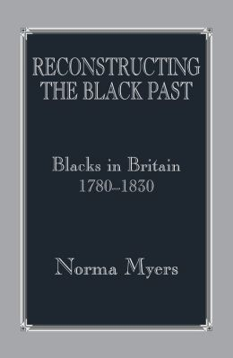 Reconstructing the Black Past: Blacks in Britain 1780-1830