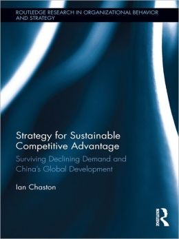 Strategy for Sustainable Competitive Advantage: Surviving Declining Demand and China's Global Development