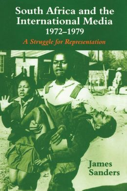 South Africa and the International Media, 1972-1979: A Struggle for Representation