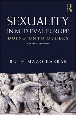 Sexuality in Medieval Europe: Doing Unto Others
