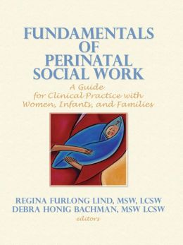 Fundamentals of Perinatal Social Work: A Guide for Clinical Practice with Women, Infants, and Families