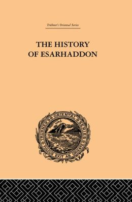 The History of Esarhaddon: Budge f Ernest A.