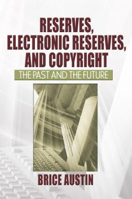 Reserves, Electronic Reserves, and Copyright: The Past and the Future