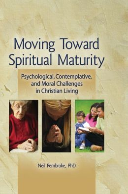 Moving Toward Spiritual Maturity: Psychological, Contemplative, and Moral Challenges in Christian Living