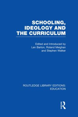 Schooling, Ideology and the Curriculum (RLE Edu L)