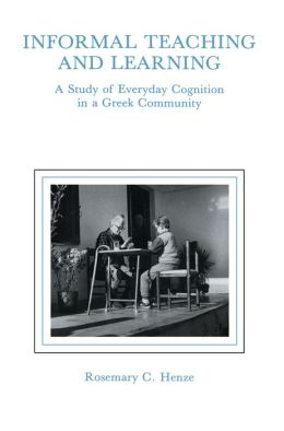 informal Teaching and Learning: A Study of Everyday Cognition in A Greek Community
