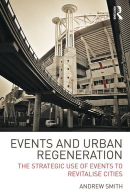 Events and Urban Regeneration: The Strategic Use of Events to Revitalise Cities