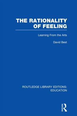 The Rationality of Feeling (RLE Edu K): Learning From the Arts