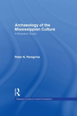 Archaeology of the Mississippian Culture: A Research Guide
