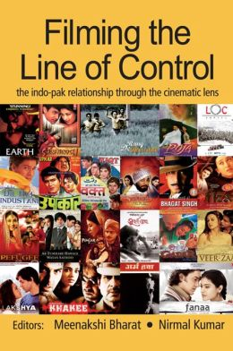 Filming the Line of Control: The Indo-Pak Relationship through the Cinematic Lens
