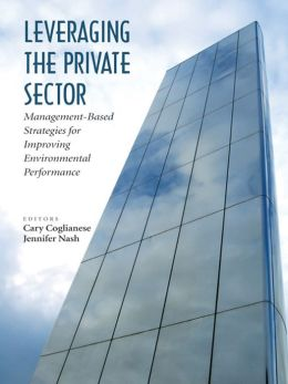 Leveraging the Private Sector: Management-Based Strategies for Improving Environmental Performance
