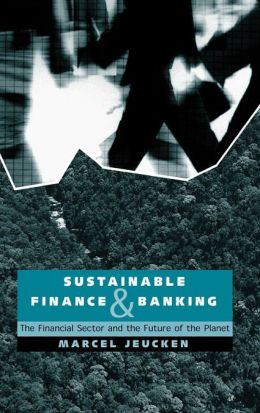 Sustainable Finance and Banking: The Financial Sector and the Future of the Planet