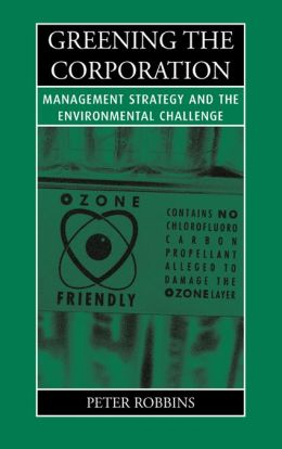 Greening the Corporation: Management Strategy and the Environmental Challenge