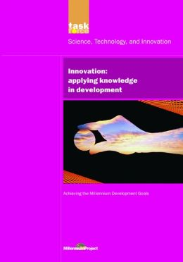 UN Millennium Development Library: Innovation: Applying Knowledge in Development