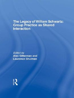 The Legacy of William Schwartz: Group Practice as Shared Interaction